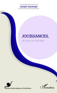 Joseph Gazengel - Jouissances, du sein au meurtre.