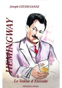 Joseph Giudicianni - Hemingway, le voleur d'éternité.