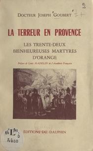 Joseph Goubert et Louis Madelin - La Terreur en Provence : les 32 bienheureuses martyres d'Orange.