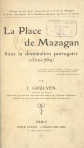 Joseph Goulven - La Place de Mazagan - Sous la domination portugaise, 1502-1769.