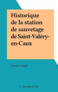 Joseph Goupil - Historique de la station de sauvetage de Saint-Valéry-en-Caux.
