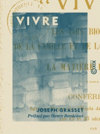 Joseph Grasset et Henry Bordeaux - Vivre - Les lois biologiques de la famille et de la société humaine - La matière et la vie.