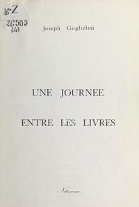 Joseph Guglielmi - Une journée entre les livres.