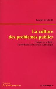 Joseph Gusfield - La culture des problèmes publics - L'alcool au volant : la production d'un ordre symbolique.