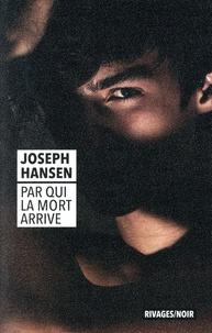 Joseph Hansen - Par qui la mort arrive.