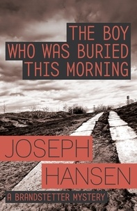 Joseph Hansen - The Boy Who Was Buried This Morning - Dave Brandstetter Investigation 11.