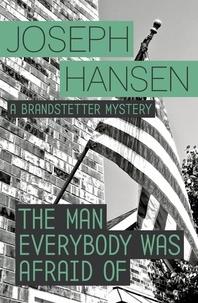 Joseph Hansen - The Man Everybody Was Afraid Of - Dave Brandstetter Investigation 4.
