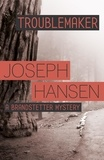 Joseph Hansen - Troublemaker - Dave Brandstetter Investigation 3.