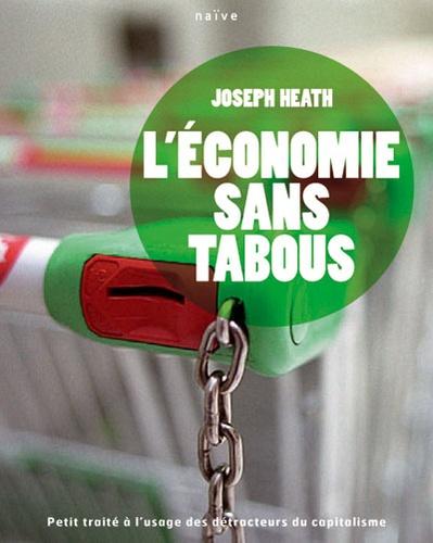 Joseph Heath - L'économie sans tabous - Petit traité à l'usage des détracteurs du capitalisme.