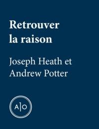 Joseph Heath et Andrew Potter - Retrouver la raison.