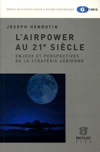 Joseph Henrotin - L'Airpower au 21e siècle - Enjeux et perspectives de la stratégie aérienne.