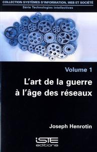 Joseph Henrotin - L'art de la guerre à l'âge des réseaux - Volume 1.