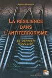 Joseph Henrotin - La résilience dans l'antiterrorisme - Le dernier bouclier.