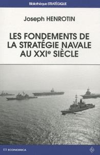 Joseph Henrotin - Les fondements de la stratégie navale au XXIe siècle.