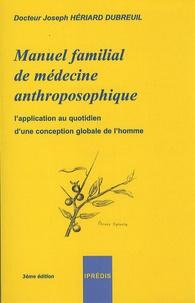Joseph Hériard Dubreuil - Manuel familial de médecine anthroposophique - L'application au quotidien d'une conception globale de l'homme.