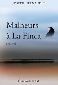 Joseph Hernandez - Malheurs à La Finca.