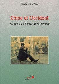 Joseph Ho-Jou Tchao - Chine et Occident - Ce qu'il y a d'humain chez l'homme.
