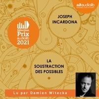 Joseph Incardona et Damien Witecka - La Soustraction des possibles.