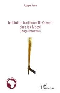 Joseph Itoua - Institution traditionnelle Otwere chez les Mbosi (congo brazzaville).