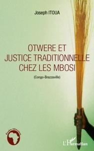 Joseph Itoua - Otwere et justice traditionnelle chez les Mbosi - Congo-Brazzaville.