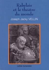 Joseph Jacky Vellin - Rabelais et le théâtre du monde.