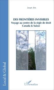 Joseph Jehl - Des frontières invisibles - Voyage au centre de la règle de droit : Canada & Suisse.