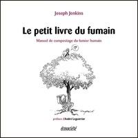Joseph Jenkins - Le petit livre du fumain - Manuel de compostage du fumier humain.