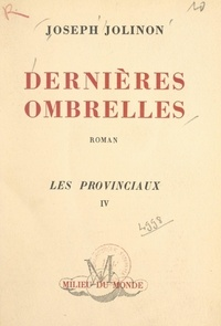 Joseph Jolinon - Les provinciaux (4). Dernières ombrelles.