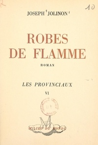 Joseph Jolinon - Les provinciaux (6). Robes de flamme.