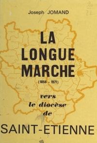 Joseph Jomand et A. Renard - La longue marche vers le diocèse de Saint-Étienne - 1856-1971.