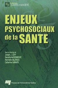 Joseph Josy Lévy et Danielle Maisonneuve - Enjeux psychosociaux de la santé.