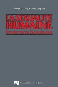 Joseph Josy Lévy et Claude Crépault - La sexualité humaine - Fondements bioculturels.