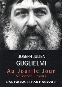 Joseph-Julien Guglielmi - Au Jour le Jour - Selected Poems (1960-2008).