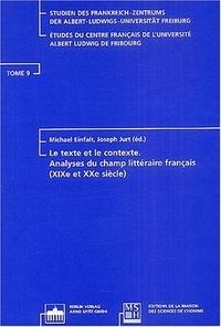 Joseph Jurt et Michael Einfalt - Le texte et le contexte - Analyse du champ littéraire français (XIXe et XXe siècle).
