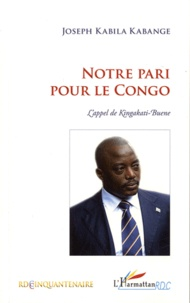 Joseph Kabila Kabange - Notre pari pour le Congo - L'Appel de Kingakati-Buene.