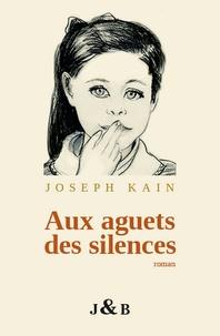 Joseph Kain - Aux aguets des silences.