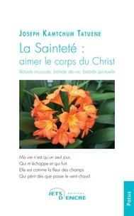 Joseph Kamtchum Tatuene - La Sainteté : aimer le corps du Christ.