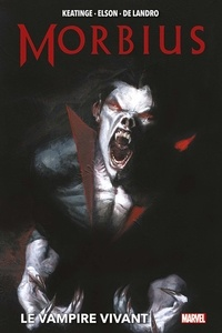 Joseph Keatinge et Valentine De Landro - Morbius - Le Vampire Vivant.