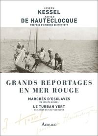Joseph Kessel et Xavier de Hauteclocque - Grands reportages en mer Rouge - Marchés d'esclaves ; Le Turban vert.