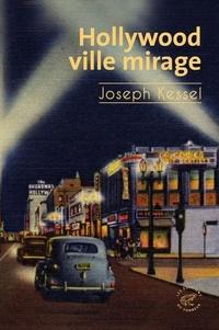 Joseph Kessel - Hollywood, ville mirage.