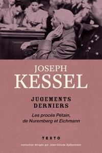 Joseph Kessel - Jugements derniers - Les procès Pétain, Nuremberg et Eichmann.