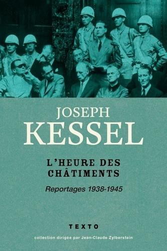 Joseph Kessel - L'heure des châtiments - Reportages, 1938-1945.