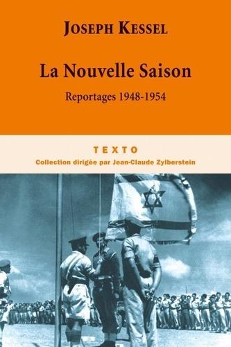 Joseph Kessel - La nouvelle saison - Reportages 1948-1954.