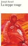 Joseph Kessel - La steppe rouge.