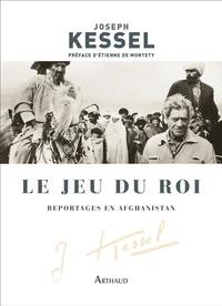 Joseph Kessel - Le jeu du roi - Reportages en Afghanistan.