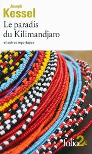 Joseph Kessel - Le paradis du Kilimandjaro - Et autres reportages.