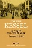 Joseph Kessel - Le temps de l'espérance - Reportages 1919-1929.