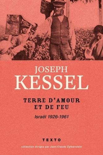 Joseph Kessel - Terre d'amour et de feu - Israël, 1926-1961.
