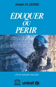 Joseph Ki-Zerbo - Eduquer ou périr.