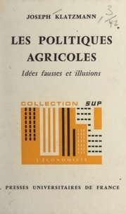 Joseph Klatzmann et Pierre Tabatoni - Les politiques agricoles - Idées fausses et illusions.